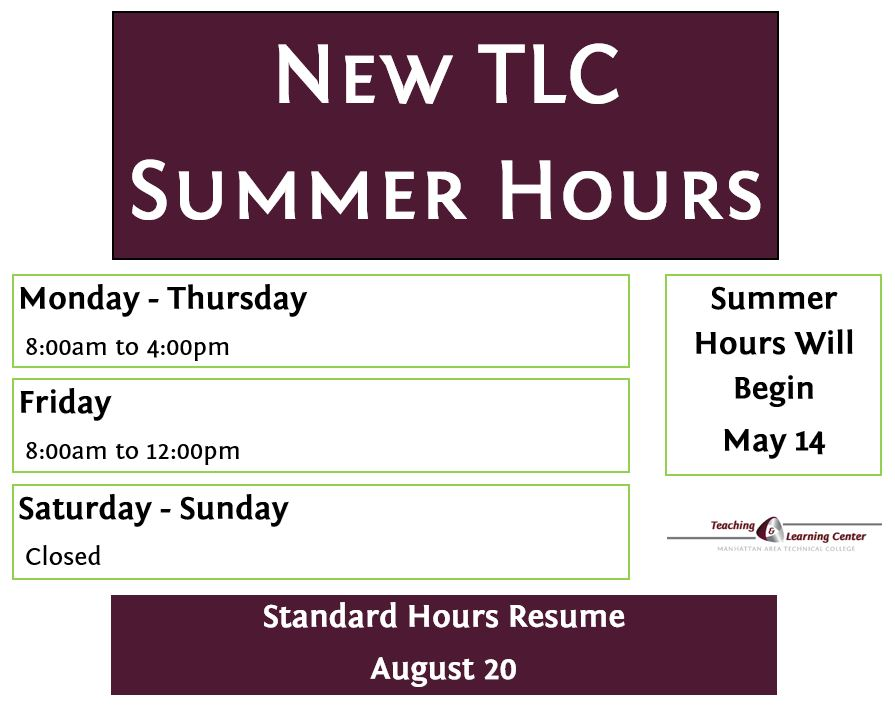 Starting May 14th, the TLC summer hours will be Monday-Thursday 8:00 am - 4:00 pm and on Friday 8:00 am - 12:00 pm.  Standard hours will resume on August 20th.